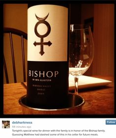 "Bishop wine:  ""Tonight's special wine for dinner with the family is in honor of the Bishop family. Guessing Matthew had stashed some of this in his cellar for future meals.""  (photo debharkness on Instagram)"