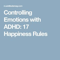 Controlling Emotions with ADHD: 17 Happiness Rules Adhd Odd, Adhd And Autism, How To Control Emotions, Controlling Emotions, Adhd Diet, Adhd Brain, Attention Deficit Disorder, Adhd Strategies, Adhd