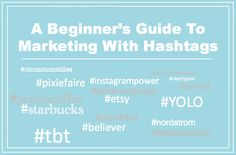 A Beginner's Guide To Marketing With Hashtags
