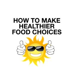 How To Make Healthier Food Choices