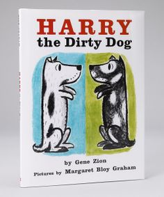 Harry the Dirty Dog....this was my favorite book!