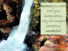 Because you create with your imagination, why not imagine something wonderful? http://sherievenner.com/inspirational-picture-quotes/