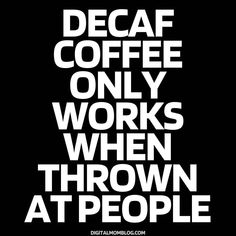 decaf coffee meme funny – only works when thrown at people