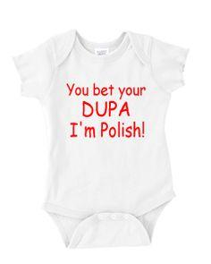 Polish Onesie, You bet your dupa I'm Polish!