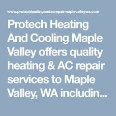 Protech Heating And Cooling Maple Valley offers quality heating & AC repair services to Maple Valley, WA including commercial and residential installation, repair and more! #HeatingAndAirConditioningMapleValley #ACRepairMapleValleyWA #MapleValleyHeatingAndAirConditioning #MapleValleyHeatingAndCooling