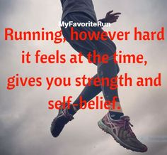 Running, however hard it feels at the time, gives you strength and self-belief.