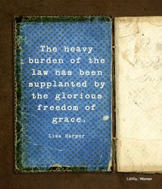 """The heavy burden of the law has been supplanted by the glorious freedom of grace. Priscilla Shirer, Word Poster, Grow In Grace, Jesus Girl, Lysa Terkeurst, New Bible, Beth Moore, Women Of Faith"