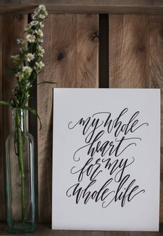 My whole heart for my whole life // calligraphy print