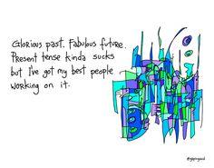 Glorious Past Fabulous Future | gapingvoid art