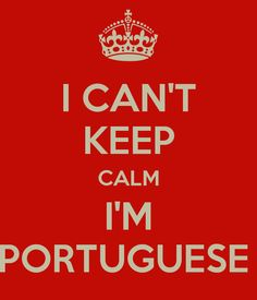 I CAN'T KEEP CALM I'M PORTUGUESE Portuguese Funny, Portuguese Quotes, Portuguese Culture, Portuguese Recipes, Cant Keep Calm, Get Real, Dream Garden, I Cant, So True
