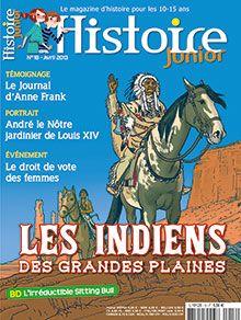 Histoire Junior n° 18 - Avril 2013  -Les indiens des grandes plaines / Le journal d'Anne Frank / Le droit de vote des femmes en France / L'histoire de la poubelle / Portrait d'André Le Nôtre