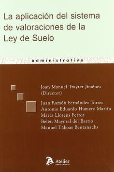 La aplicación del sistema de valoraciones de la Ley de suelo / Joan Manuel Trayter Jiménez (director) ; Juan Ramón Fernández Torres ... [et al.]