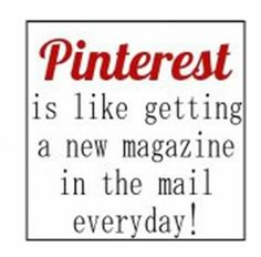 Pinterest is like getting a new magazine
