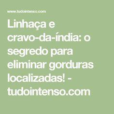 Linhaça e cravo-da-índia: o segredo para eliminar gorduras localizadas! - tudointenso.com