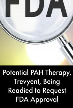 Potential PAH Therapy, Trevyent, Being Readied to Request FDA Approval #PulmonaryHypertensionNews