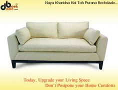 Today, Upgrade your Space Don't postpone your Comforts....