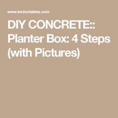 DIY CONCRETE:: Planter Box: 4 Steps (with Pictures)
