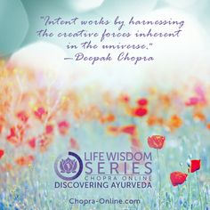 Intent works by harnessing the creative forces inherent in the universe. — Deepak Chopra