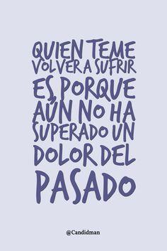 """""""Quien teme volver a #Sufrir es porque aún no ha superado un #Dolor del #Pasado""""."""