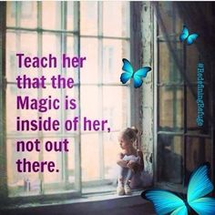 ☮ American Hippie Quotes ~ Teach her the magic is inside ...