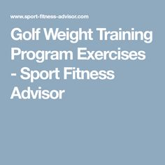 Golf Weight Training Program Exercises - Sport Fitness Advisor