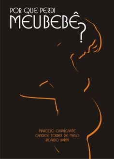 Título: Por que perdi meu bebê? Autor: Marcelo Cavalcante, Ricardo Barini, Candice Torres de Melo Editora: Marcelo Cavalcante, 2010