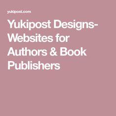 Yukipost Designs- Websites for Authors & Book Publishers Book Publishing, Best Sellers, Authors, Website, Blogging, Books, Design, Libros, Book