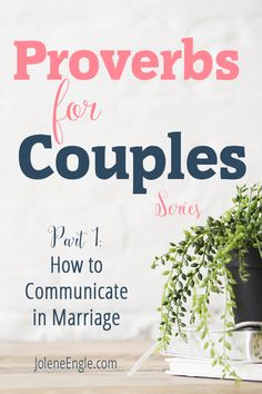 Proverbs for Couples Series: How to Communicate in Marriage (Part 1) http://joleneengle.com/proverbs-couples-series-communicate-marriage-part-1/