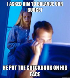 Redditors Wife Meme - I asked him to balance our budget. He put the checkbook on his face.