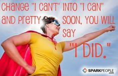 Motivational Quotes,Inspirational Quotes, Change 'I can't' into 'I can' and pretty soon, you will say 'I did.' via @SparkPeople