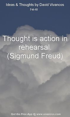 July 6th 2015 Thought is action in rehearsal. (Sigmund Freud) https://www.youtube.com/watch?v=M3ZbOzkhT78