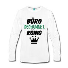 Büro-Dschungelkönig. Witzige Shirts und Geschenke für alle Büro-Helden. #büro #dschungel #dschungelkönig #dschungelcamp #arbeitsplatz #arbeit #humor #fun #sprüche #job #shirts #geschenke