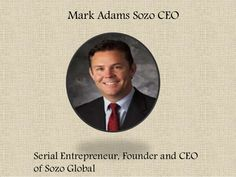 Mark Adams Sozo - Mark Adams—Co-founder, President, and CEO of SOZO Global, Inc.—is an Austin, TX based serial entrepreneur and venture capitalist.