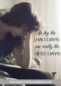 Why the Bad Days are Really the Best Days - Encouragement for the Weary Mom
