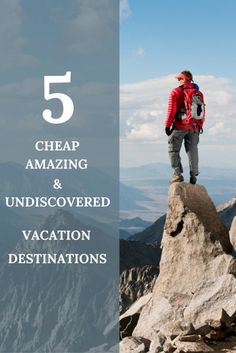 5 Cheap, Amazing, and Undiscovered Vacation Destinations