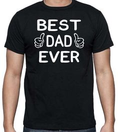 Best Dad Ever - T-Shirts by BadassPrinting.com