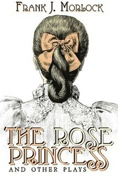 The Rose Princess and Other Plays, by Frank J. Morlock (Paperback)