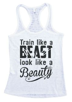 "Womens Workout Tank Top Shirt, ""Train like a Beast, Look like a Beauty"" This is a HIGH Quality ""Next Level"" Brand Burnout Racer Back Tank. Very Lightweight, Sexy, Super Soft, and VERY popular in today"