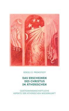 Das Erscheinen des Christus im Ätherischen - Sergej O. Prokofieff