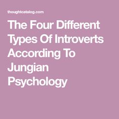 The Four Different Types Of Introverts According To Jungian Psychology