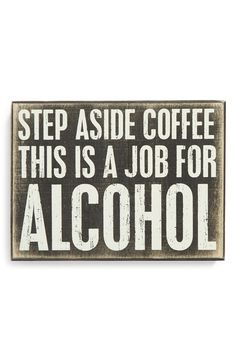 Primitives by Kathy 'Step Aside Coffee' Box Sign from Nordstrom. Shop more products from Nordstrom on Wanelo. Sign Quotes, Funny Quotes, Drink Quotes, Sign Sayings, Coffee Box, Coffee Lovers, Box Signs, Pallet Signs, Sign I