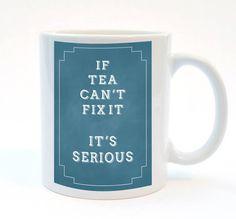 If Tea Can't Fix It, It's Serious,  Funny Mug, 11 oz Mug, Humor Mug, Best Friend Gift, Food Print
