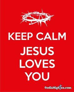 Keep calm, JESUS loves you.