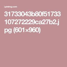 31733043b80f51733107272229ca27b2.jpg (601×960)