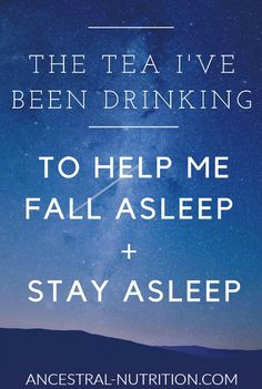 The Tea I've Been Drinking To Help Me Fall Asleep + Stay Asleep - a safe and effective natural remedy!