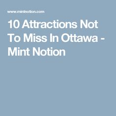 10 Attractions Not To Miss In Ottawa - Mint Notion