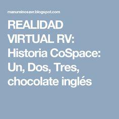 REALIDAD VIRTUAL RV: Historia CoSpace: Un, Dos, Tres, chocolate inglés