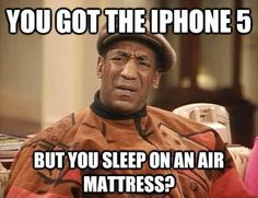 You got the #iphone5  but you #sleep  on an #air   #mattress   #LetsGetWordy