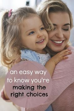 Here's an easy way to know you are making the right parenting choices for your family.
