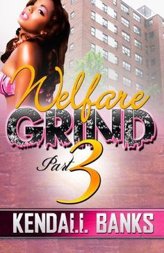 Welfare Grind Part 3 by Kendall Banks, http://www.amazon.com/dp/1934230634/ref=cm_sw_r_pi_dp_2X2Rrb0GAGV97